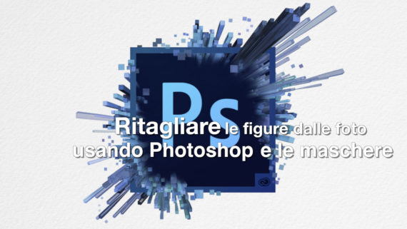 Tutorial come ritagliare le figure dalle foto usando le maschere di Photoshop